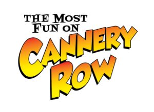 The Most Fun on Cannery Row